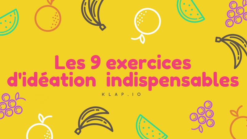 IDÉATION : 9 EXERCICES INDISPENSABLES À VOTRE PROJET POUR DOPER LA CRÉATIVITÉ DE VOTRE ÉQUIPE !