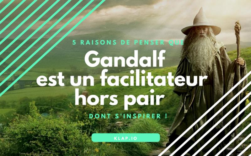 5 raisons de penser que Gandalf est un facilitateur hors pair dont s'inspirer !