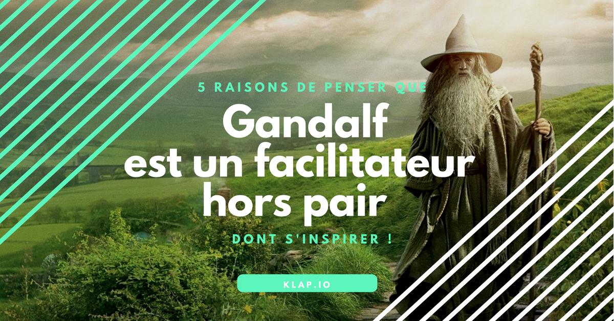 KLAP _ 5 raisons de penser que Gandalf est un facilitateur hors pair dont s'inspirer !