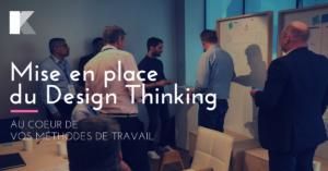 Les attitudes à adopter pour mettre en place le Design Thinking au cœur de vos méthodes de travail