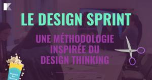 Le Design Sprint: une méthodologie inspirée du Design Thinking